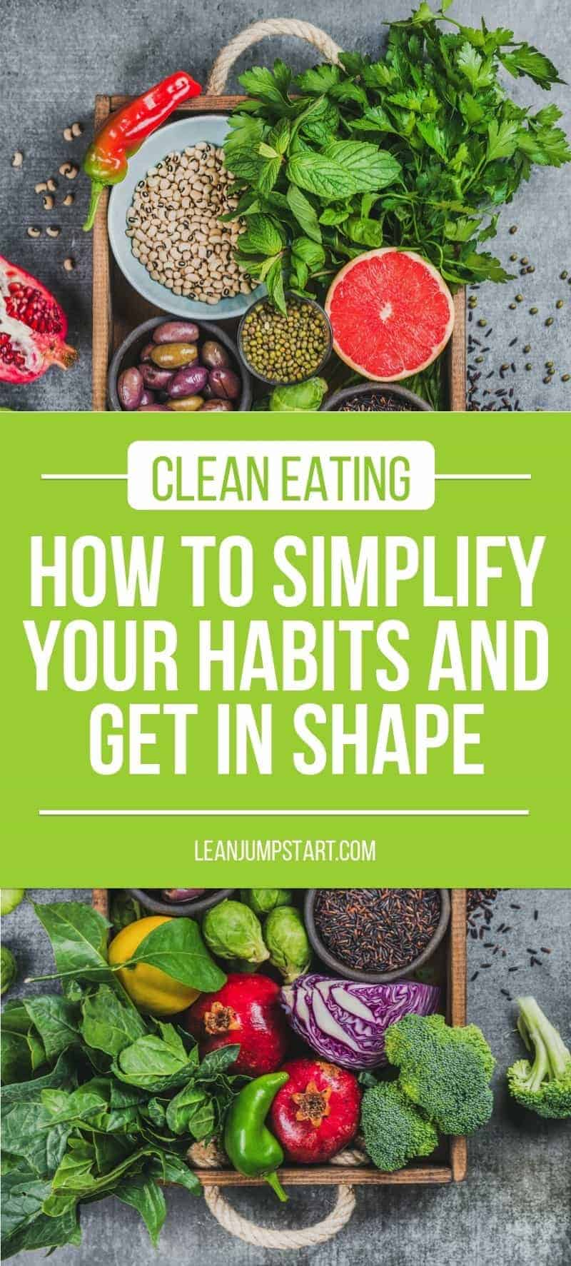 clean eating habits: how to simplify your habits and get in shape. Click through!