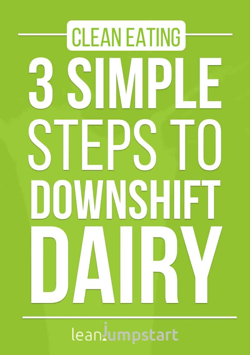 low fat dairy products: 3 simple steps to downshift dairy in a 80/20 clean eating approach