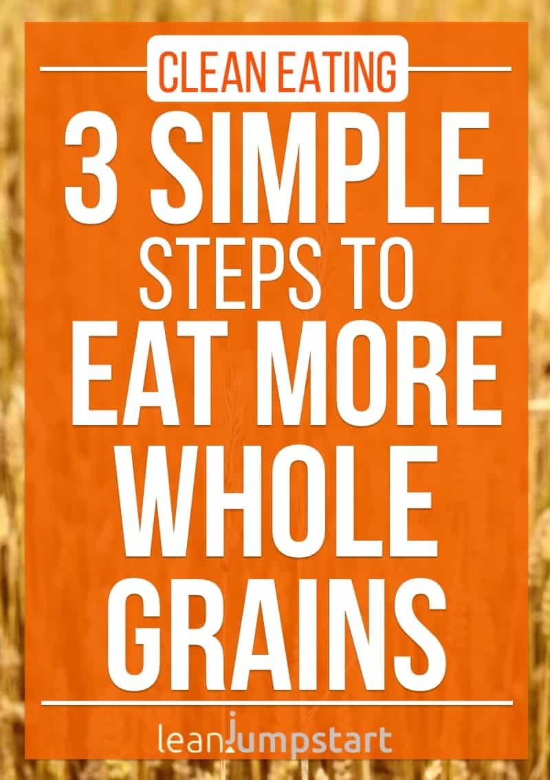 whole grain recipe: 3 simple steps to eat more whole grains and eat clean