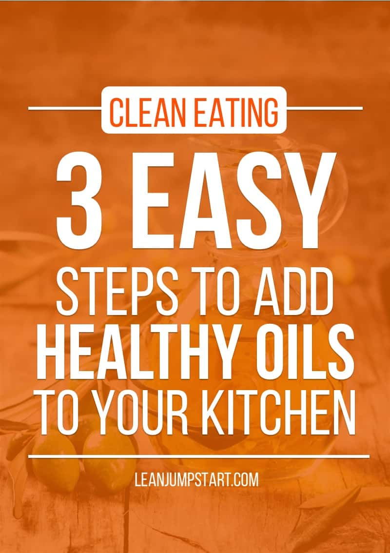 healthy cooking oils: 3 steps to add clean oils in your kitchen