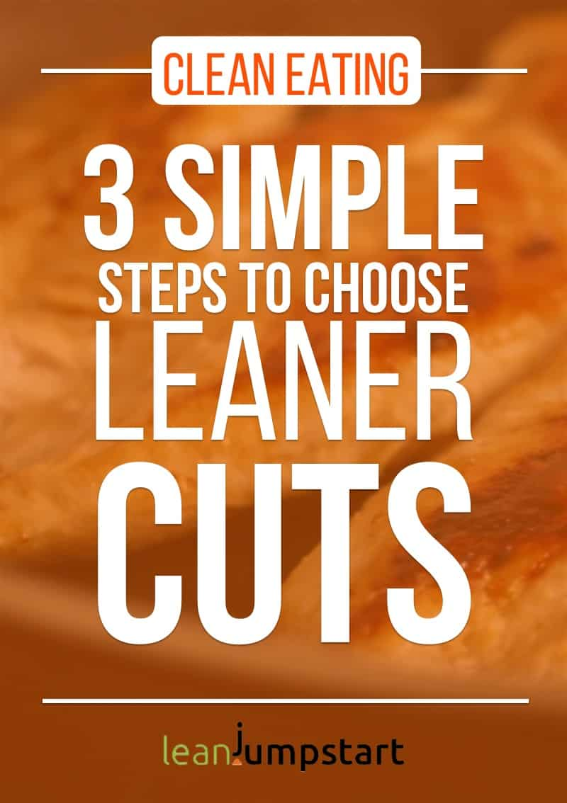 healthy meats: 3 simple steps to choose leaner cuts for clean eating