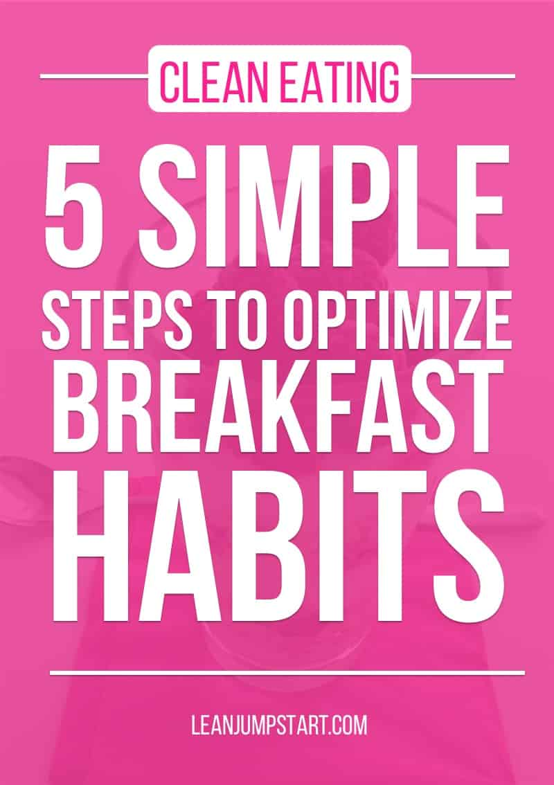 clean eating breakfast: 5 simple steps to optimize your breakfast habits