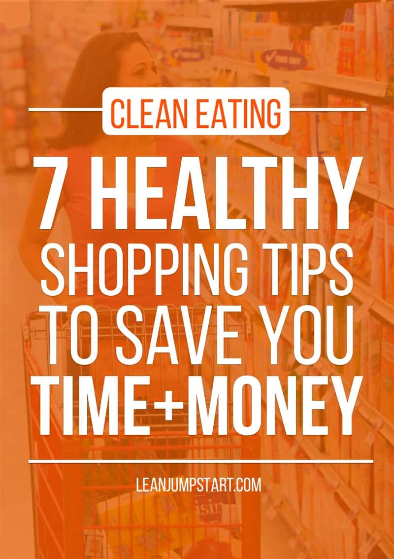 7 Healthy Shopping Tips for Your Clean Eating Kitchen that Save You Time and Money