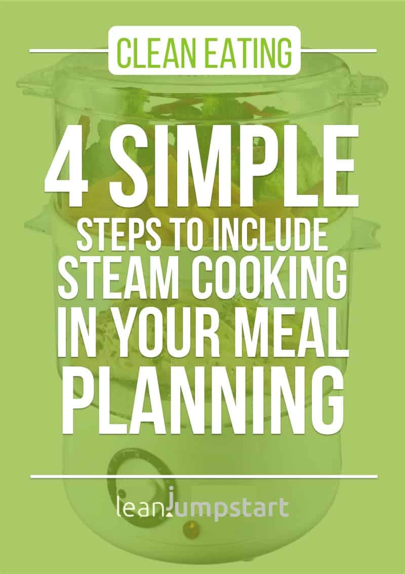 healthy cooking methods: 4 simple steps to include steam cooking for your clean eating