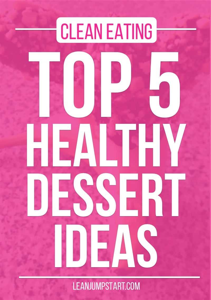 clean eating desserts: Top 5 heathy dessert ideas