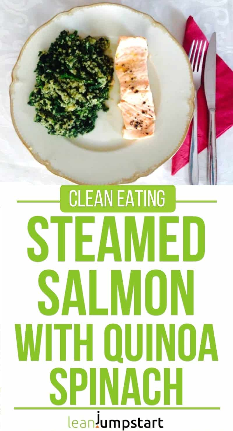 clean eating steamed salmon with quinoa spinach