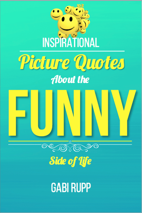 Funny Life Quotes: Grab this free book and gain a hilarious spirit lifter