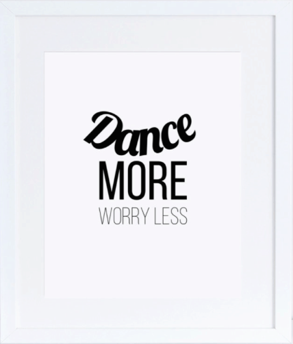 Dancing quote poster: dance more worry less