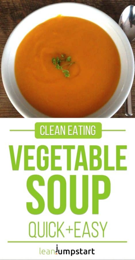 Clean Eating Vegetable Soup: Quick, Creamy and Super Easy