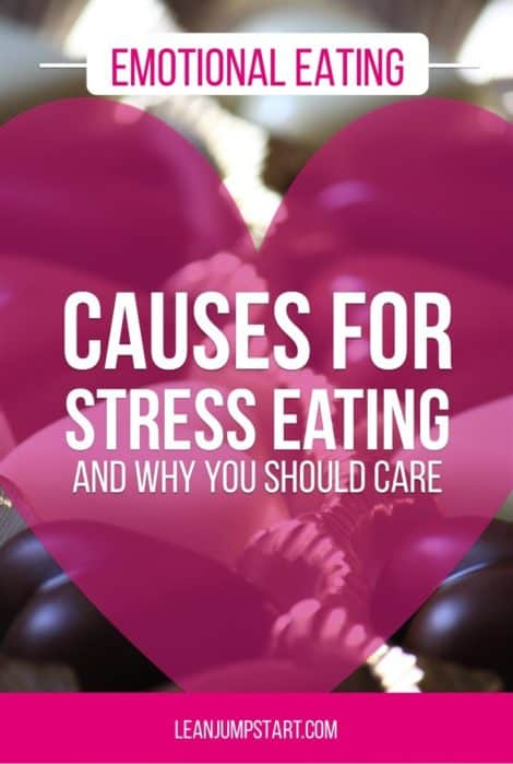 Emotional eating: causes for stress eating or overeating and why you should care