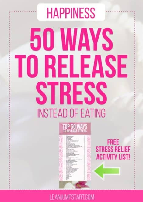 Stress Relief & Happiness: 50 ways to release stress (instead of overeating)