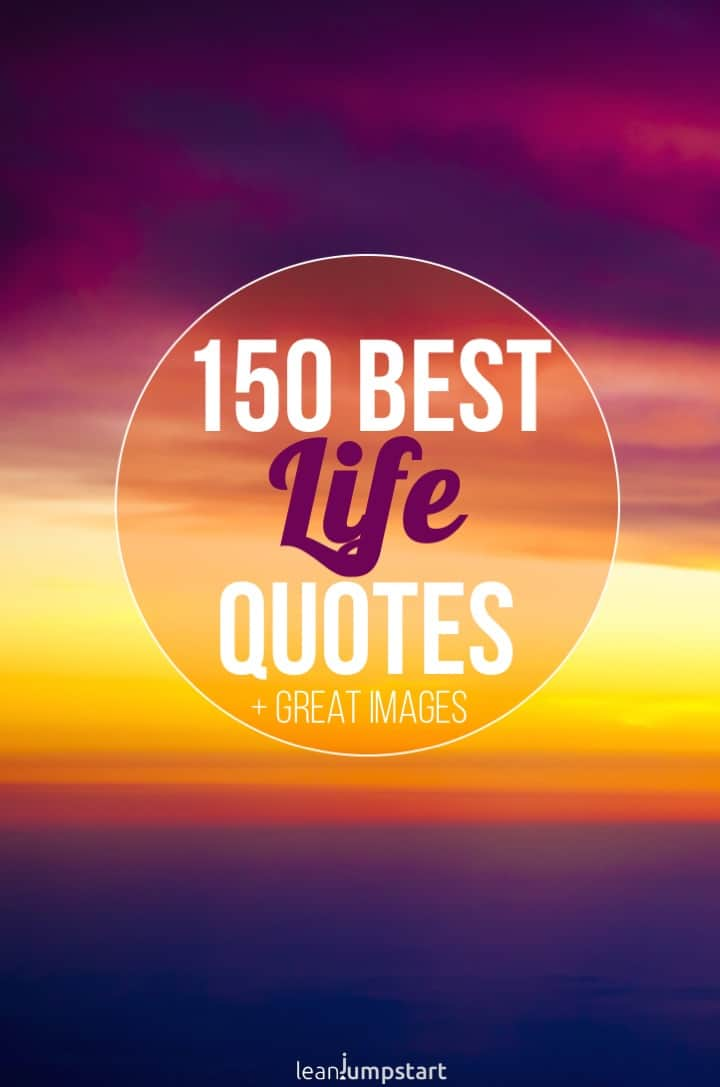 150 Positive Life Quotes On Happiness Love And Success
